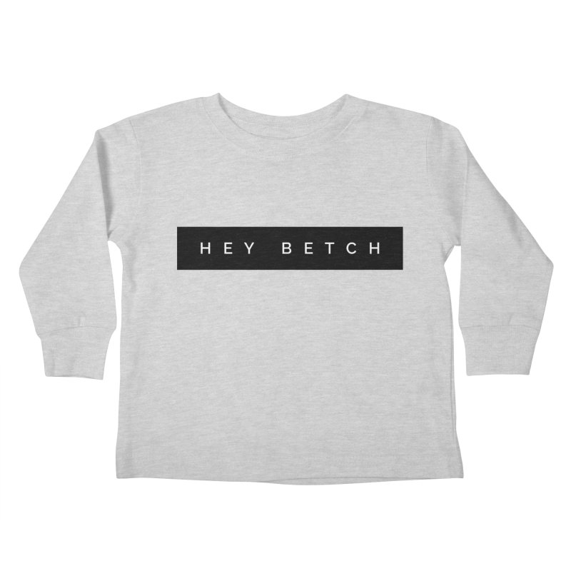 Hey Betch Limited in Kids Toddler Longsleeve T-Shirt Heather Grey by Watch What Crappens