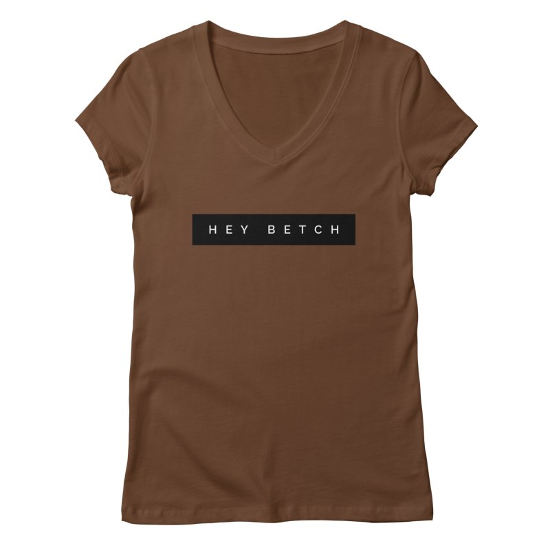 Hey Betch Limited Women's Regular V-Neck by Watch What Crappens