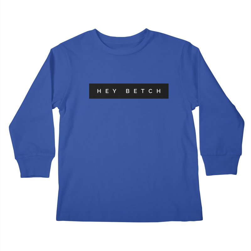 Hey Betch Limited Kids Longsleeve T-Shirt by Watch What Crappens