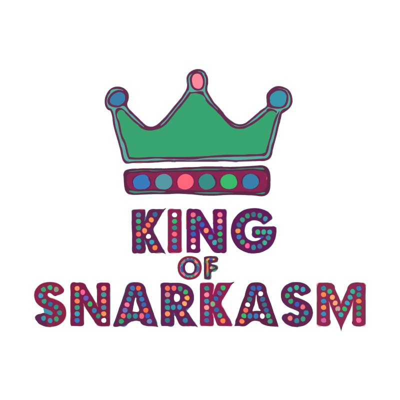 King of Snarcasm Limited   by Watch What Crappens