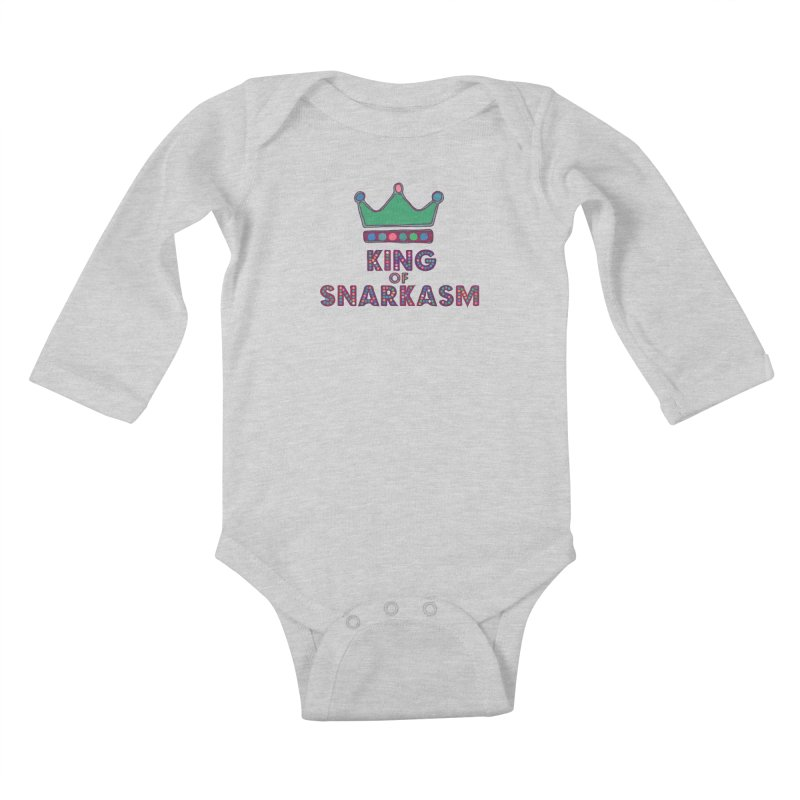 King of Snarcasm Limited Kids Baby Longsleeve Bodysuit by Watch What Crappens