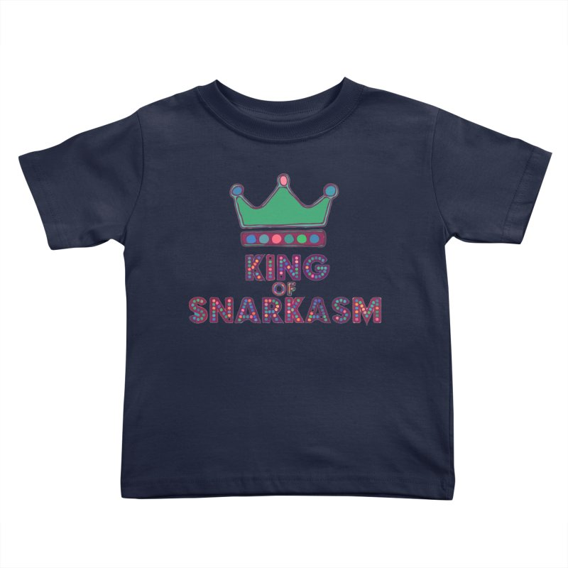 King of Snarcasm Limited Kids Toddler T-Shirt by Watch What Crappens