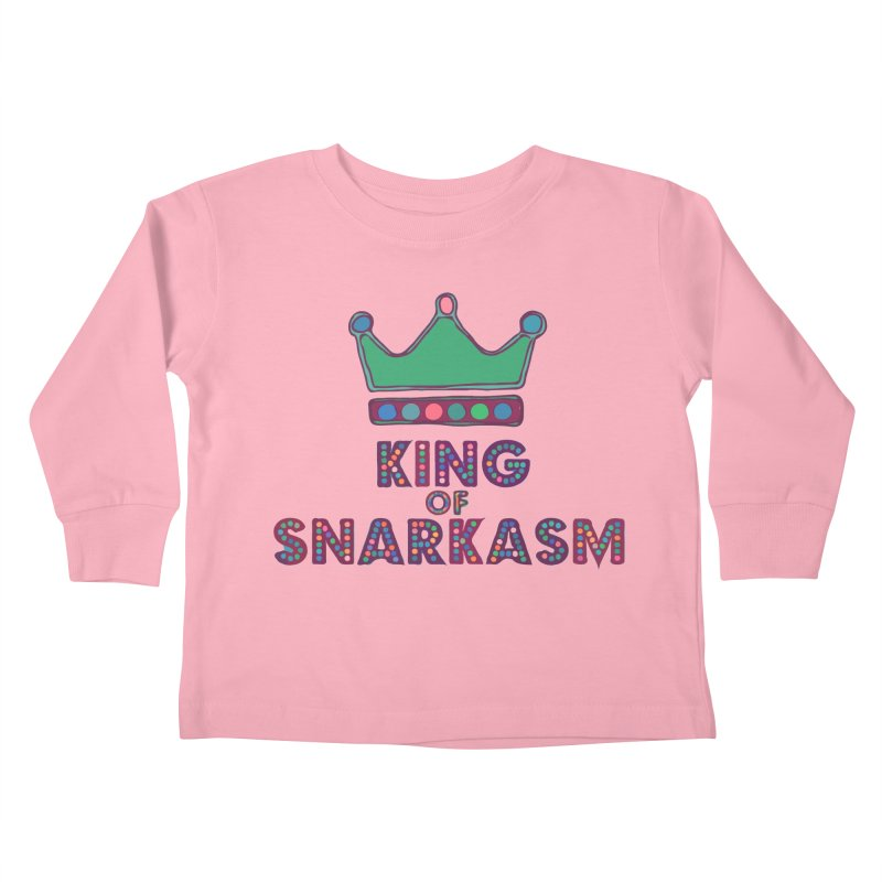 King of Snarcasm Limited Kids Toddler Longsleeve T-Shirt by Watch What Crappens