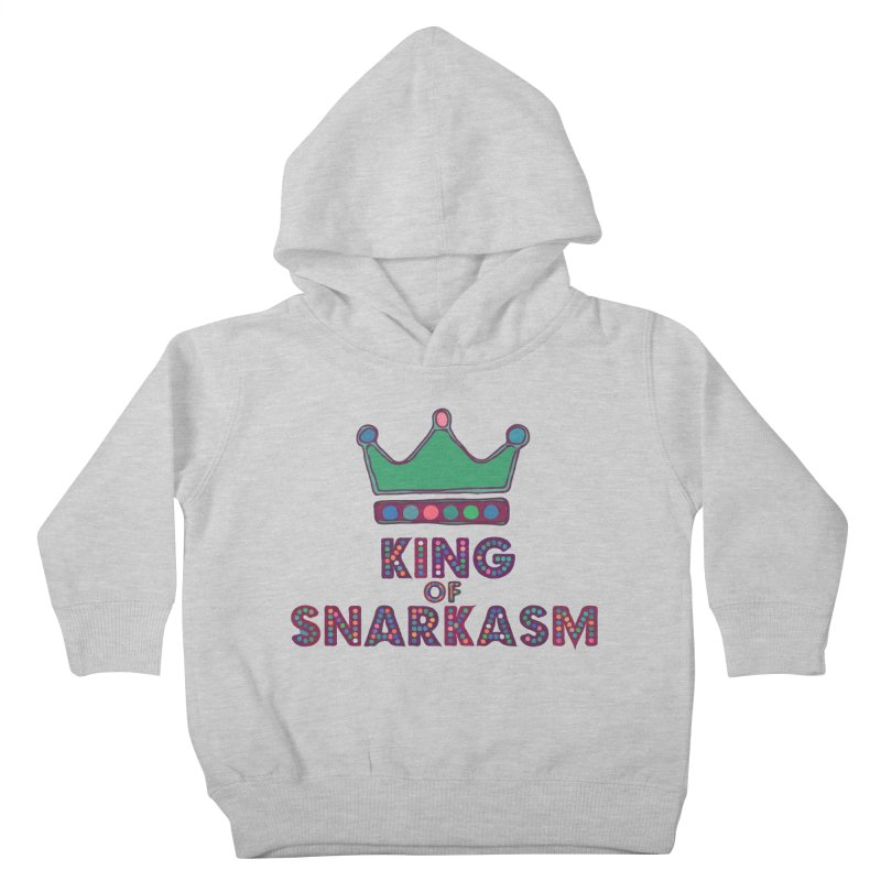 King of Snarcasm Limited Kids Toddler Pullover Hoody by Watch What Crappens