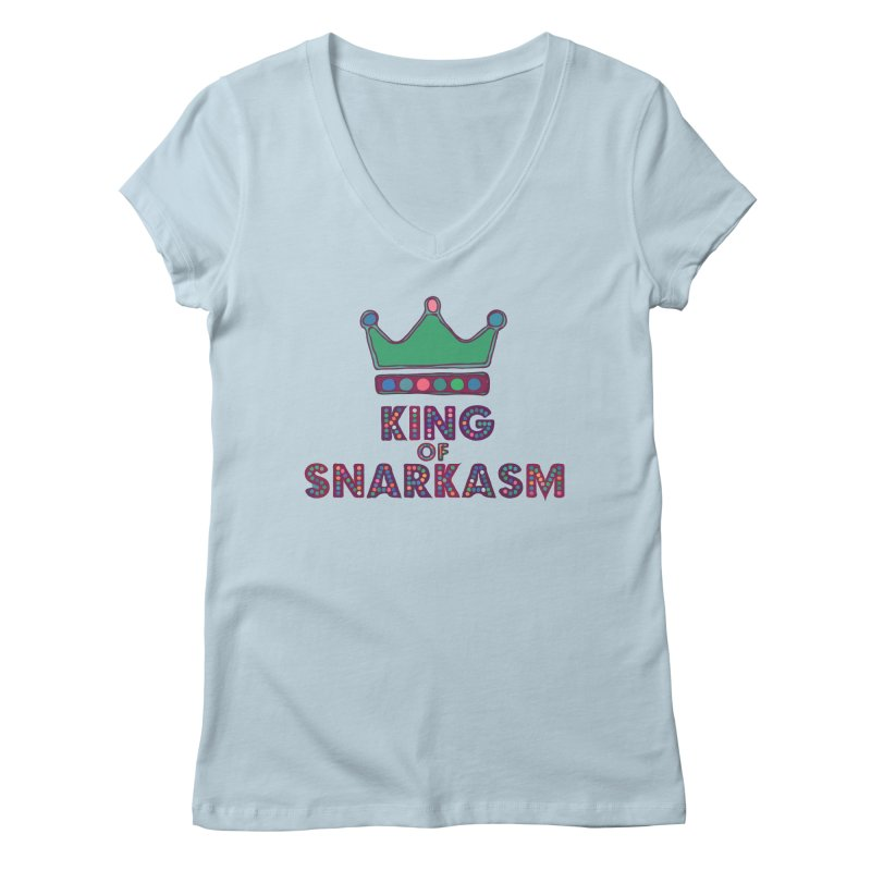King of Snarcasm Limited Women's Regular V-Neck by Watch What Crappens