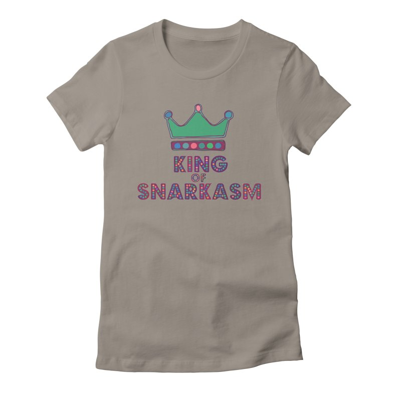 King of Snarcasm Limited Women's Fitted T-Shirt by Watch What Crappens