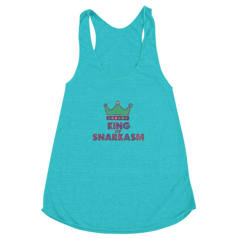 King of Snarcasm Limited Women's Racerback Triblend Tank by Watch What Crappens