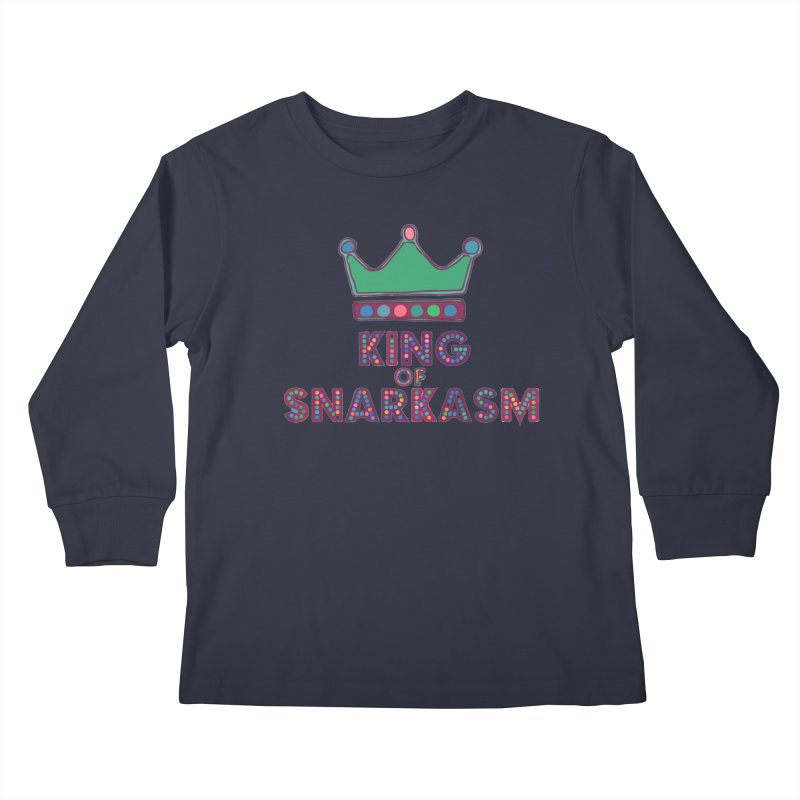 King of Snarcasm Limited Kids Longsleeve T-Shirt by Watch What Crappens