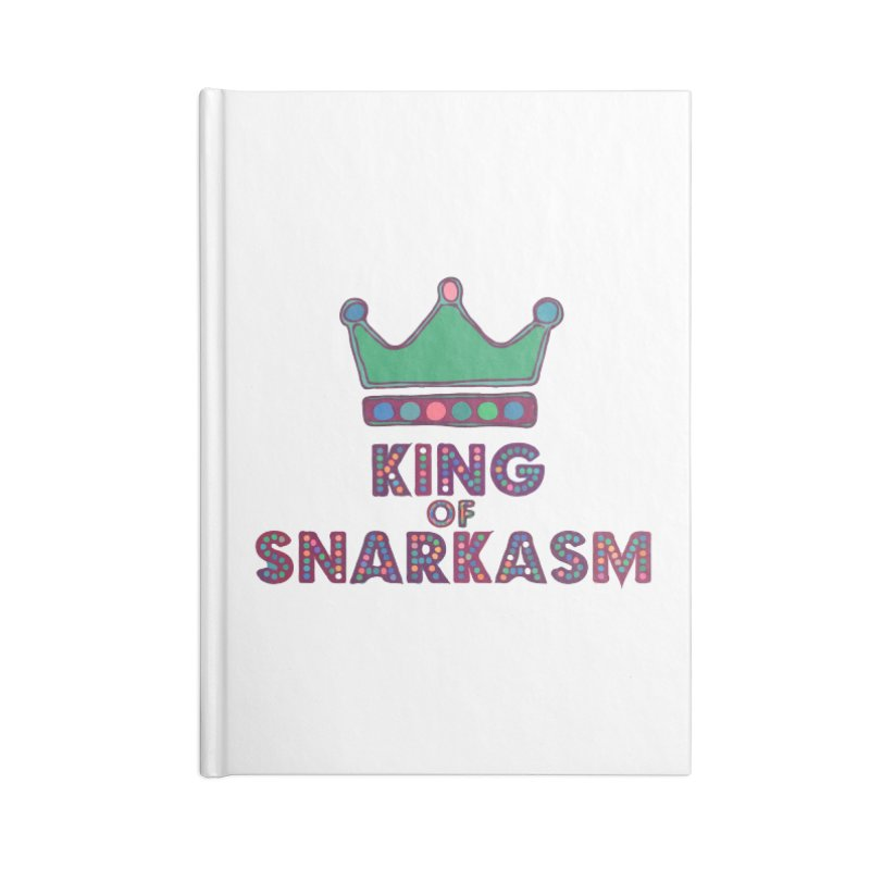 King of Snarcasm Limited Accessories Notebook by Watch What Crappens