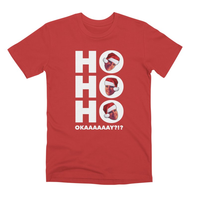Ho Ho Ho Okaaay? Limited Men's Premium T-Shirt by Watch What Crappens