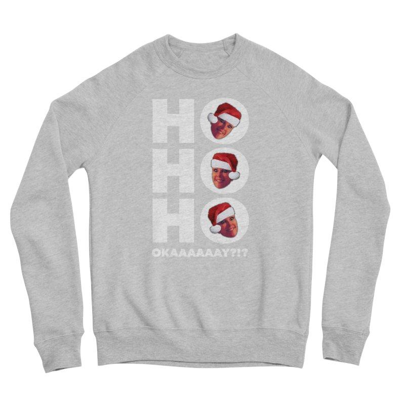 Ho Ho Ho Okaaay? Limited Women's Sponge Fleece Sweatshirt by Watch What Crappens