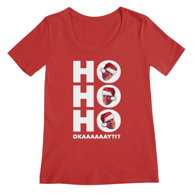 Ho Ho Ho Okaaay? Limited Women's Regular Scoop Neck by Watch What Crappens