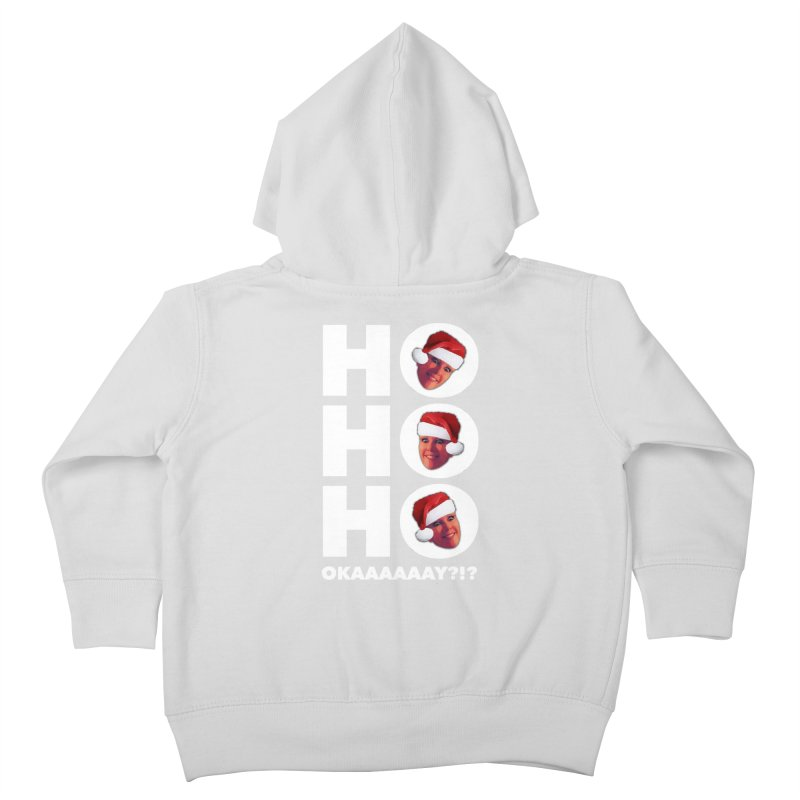 Ho Ho Ho Okaaay? Limited Kids Toddler Zip-Up Hoody by Watch What Crappens