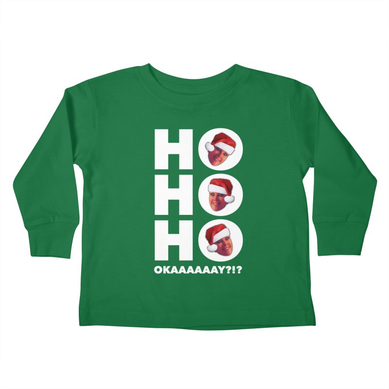 Ho Ho Ho Okaaay? Limited Kids Toddler Longsleeve T-Shirt by Watch What Crappens