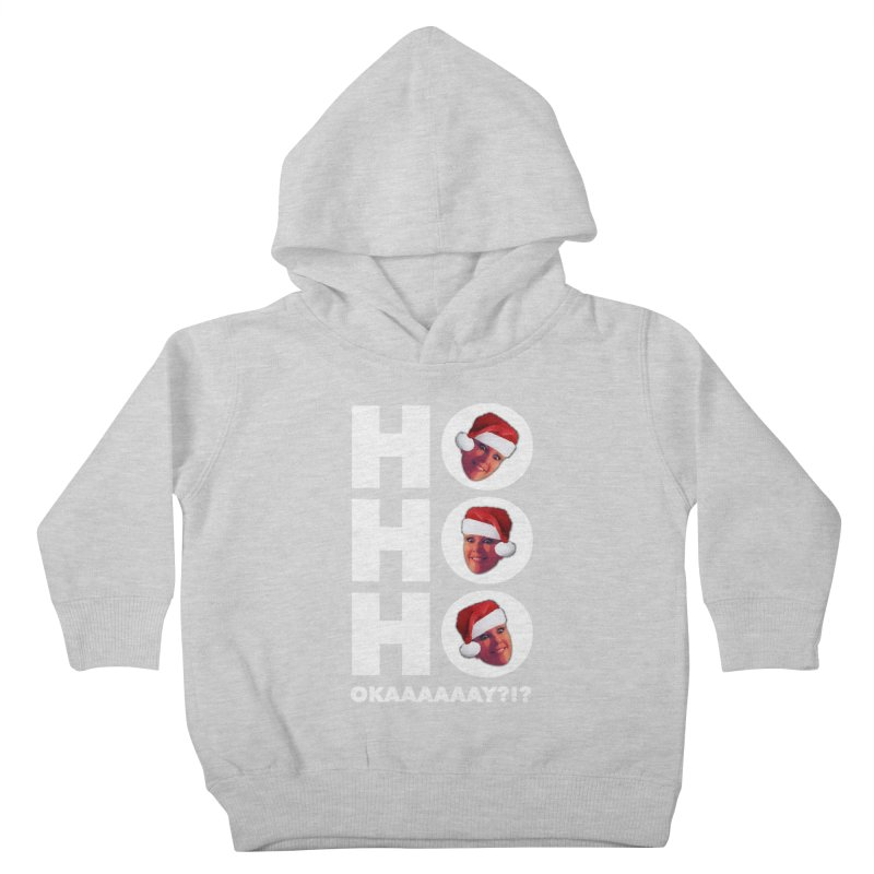 Ho Ho Ho Okaaay? Limited Kids Toddler Pullover Hoody by Watch What Crappens