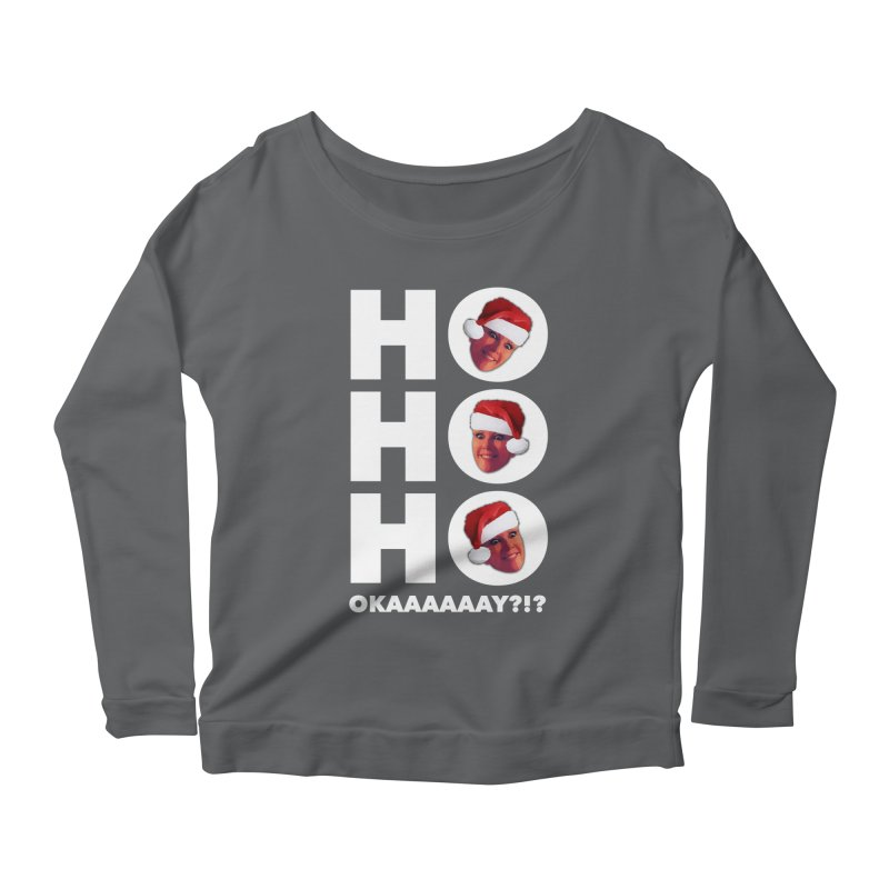 Ho Ho Ho Okaaay? Limited Women's Scoop Neck Longsleeve T-Shirt by Watch What Crappens