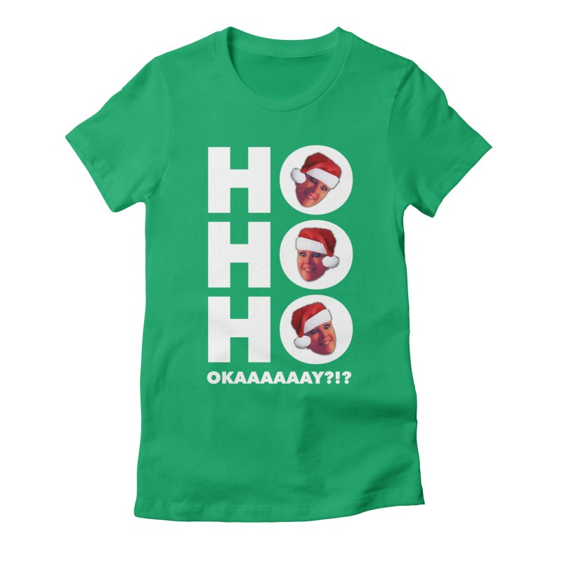 Ho Ho Ho Okaaay? Limited Women's Fitted T-Shirt by Watch What Crappens