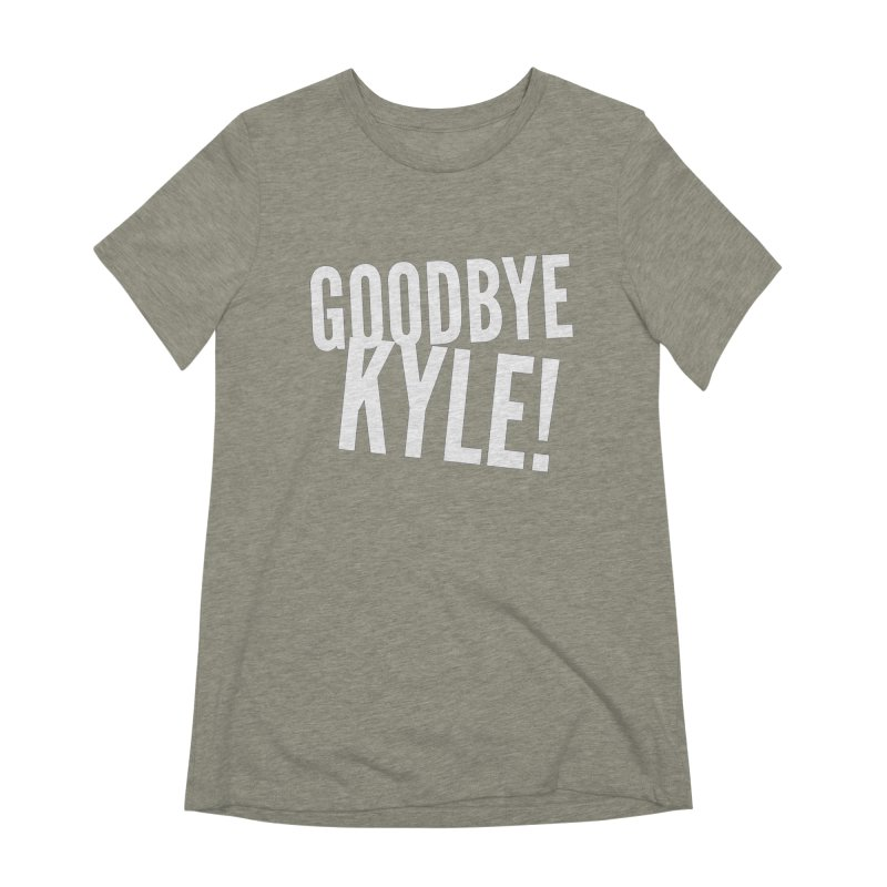 Goodbye Kyle! Limited Women's Extra Soft T-Shirt by Watch What Crappens