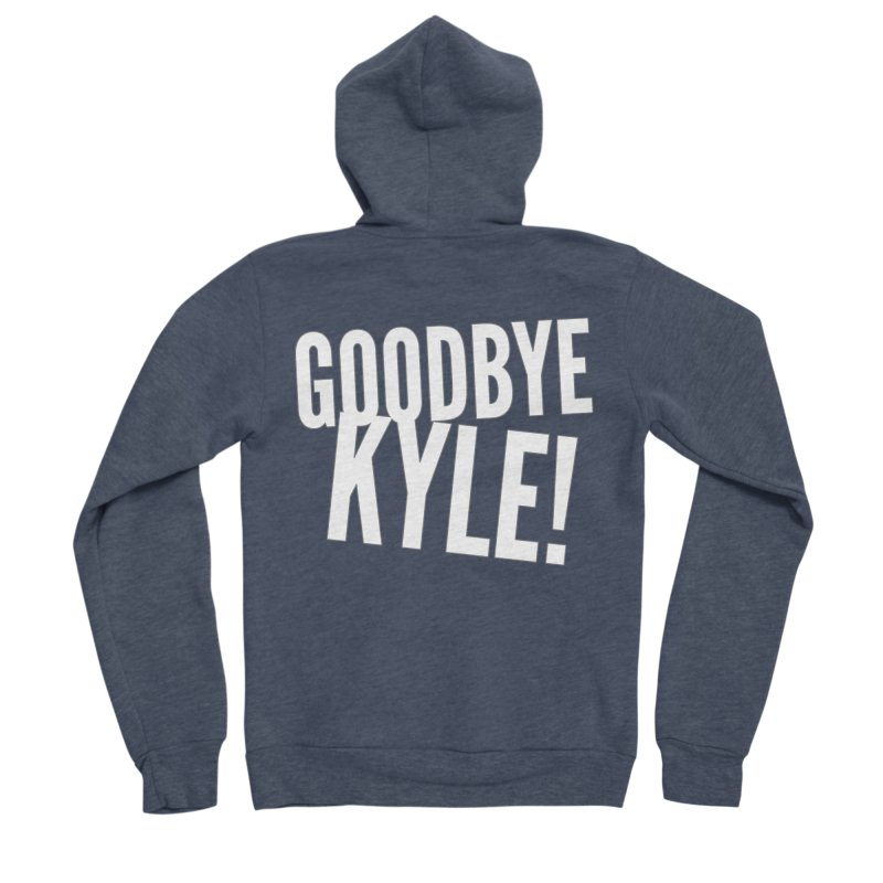 Goodbye Kyle! Limited Women's Sponge Fleece Zip-Up Hoody by Watch What Crappens
