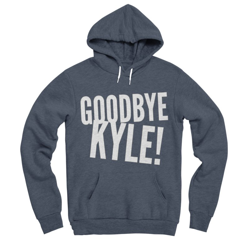 Goodbye Kyle! Limited Women's Sponge Fleece Pullover Hoody by Watch What Crappens