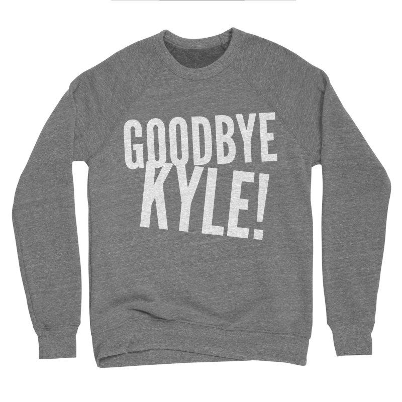Goodbye Kyle! Limited Women's Sponge Fleece Sweatshirt by Watch What Crappens
