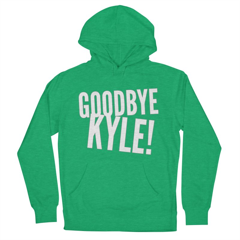 Goodbye Kyle! Limited Women's French Terry Pullover Hoody by Watch What Crappens