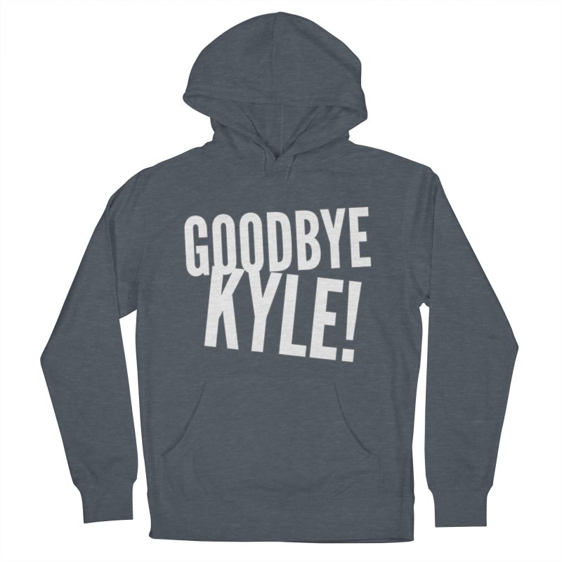 Goodbye Kyle! Limited Men's French Terry Pullover Hoody by Watch What Crappens