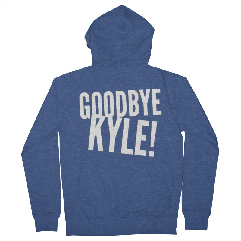 Goodbye Kyle! Limited Women's French Terry Zip-Up Hoody by Watch What Crappens