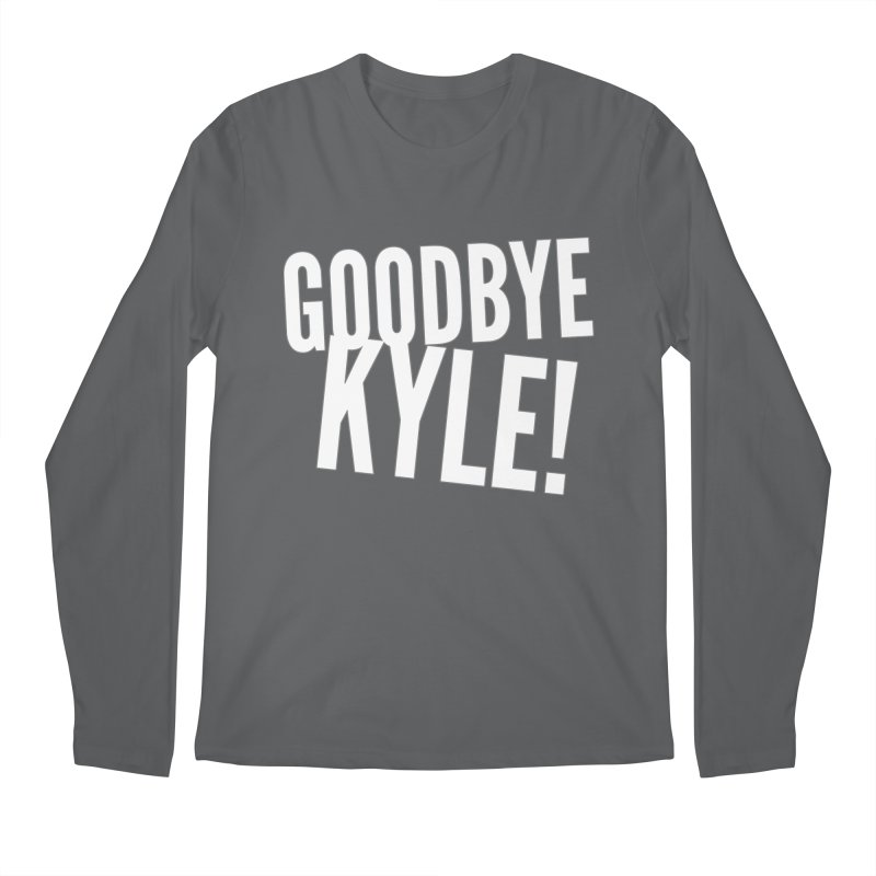 Goodbye Kyle! Limited Men's Regular Longsleeve T-Shirt by Watch What Crappens