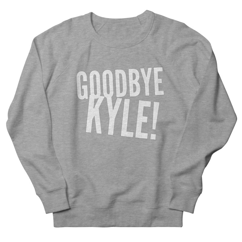 Goodbye Kyle! Limited Men's French Terry Sweatshirt by Watch What Crappens