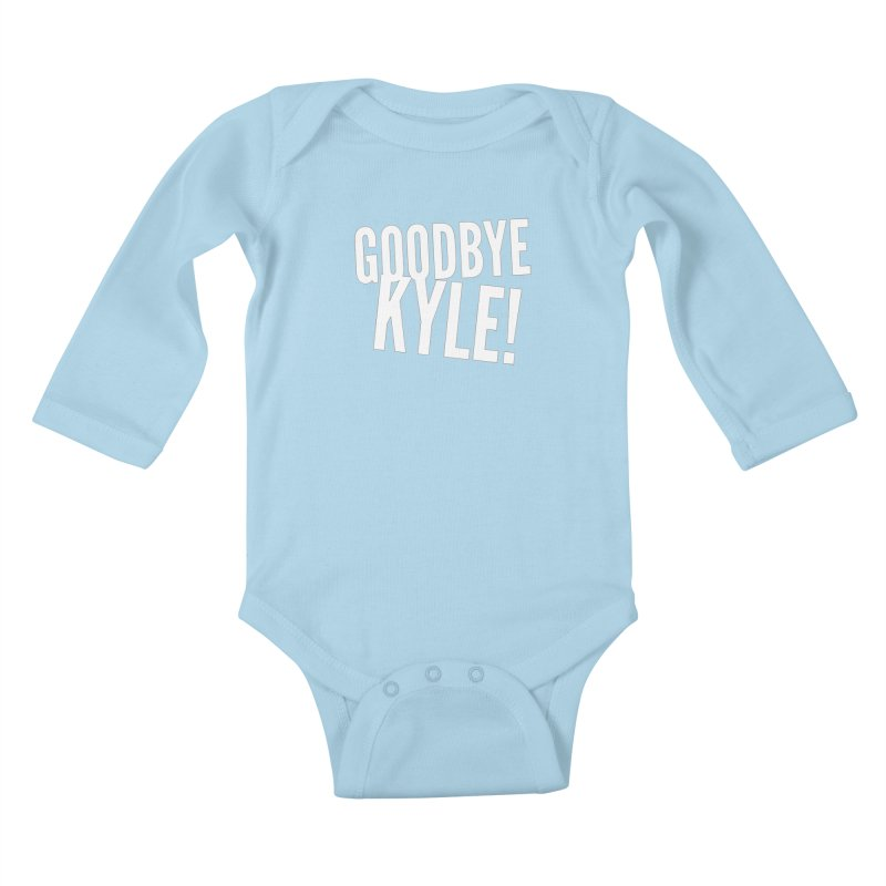 Goodbye Kyle! Limited Kids Baby Longsleeve Bodysuit by Watch What Crappens