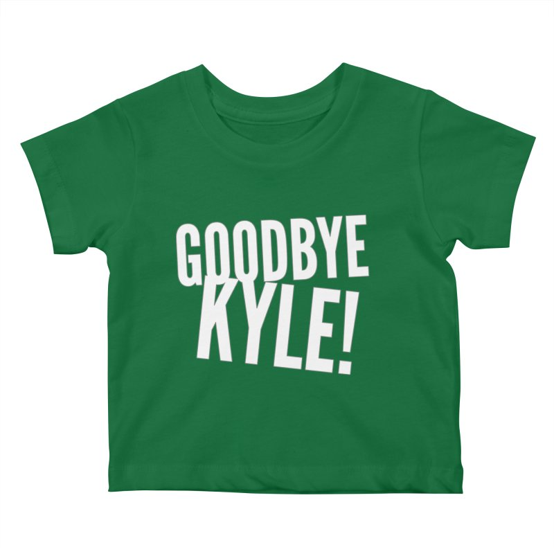 Goodbye Kyle! Limited Kids Baby T-Shirt by Watch What Crappens