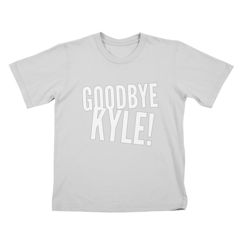 Goodbye Kyle! Limited Kids T-Shirt by Watch What Crappens