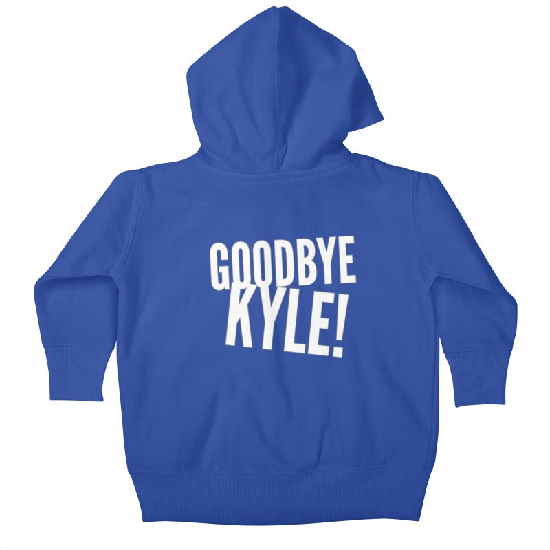 Goodbye Kyle! Limited Kids Baby Zip-Up Hoody by Watch What Crappens