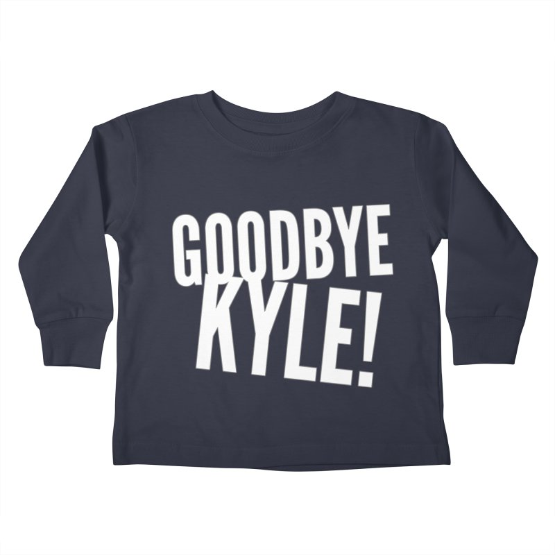 Goodbye Kyle! Limited Kids Toddler Longsleeve T-Shirt by Watch What Crappens