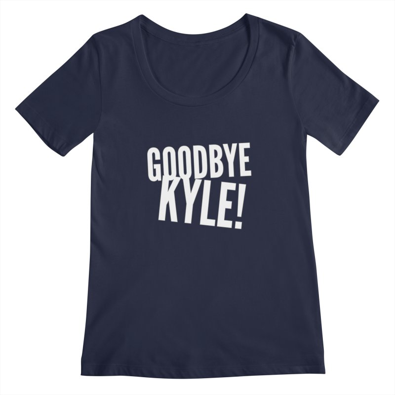 Goodbye Kyle! Limited Women's Regular Scoop Neck by Watch What Crappens