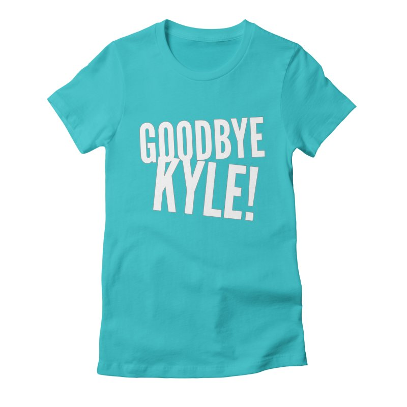 Goodbye Kyle! Limited Women's Fitted T-Shirt by Watch What Crappens