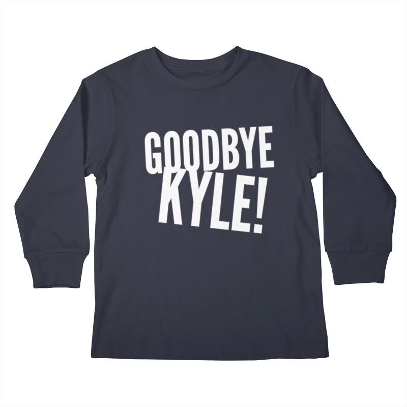 Goodbye Kyle! Limited Kids Longsleeve T-Shirt by Watch What Crappens