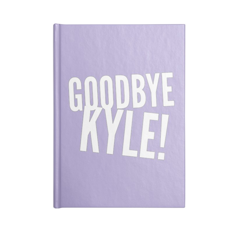 Goodbye Kyle! Limited Accessories Blank Journal Notebook by Watch What Crappens