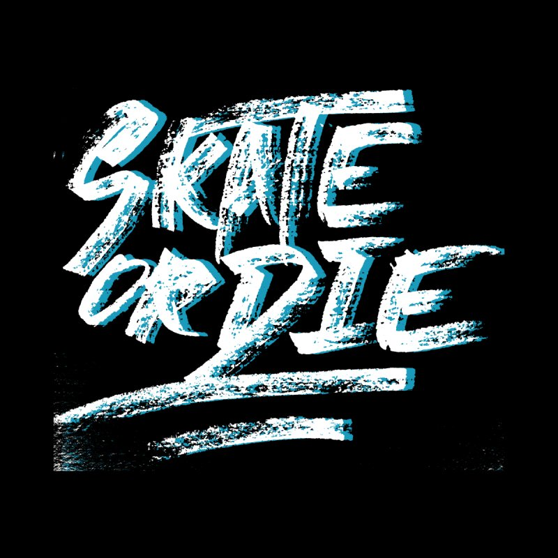 Skate or Die V2   by creativedino