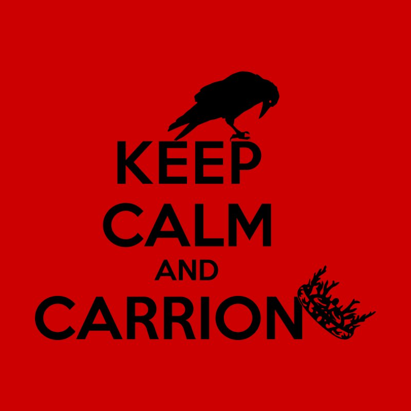Keep calm and carrion None  by creativehack's Artist Shop