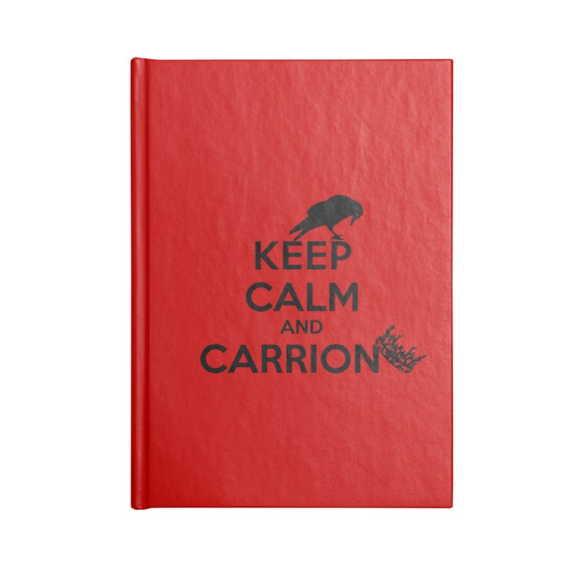 Keep calm and carrion in Blank Journal Notebook by creativehack's Artist Shop