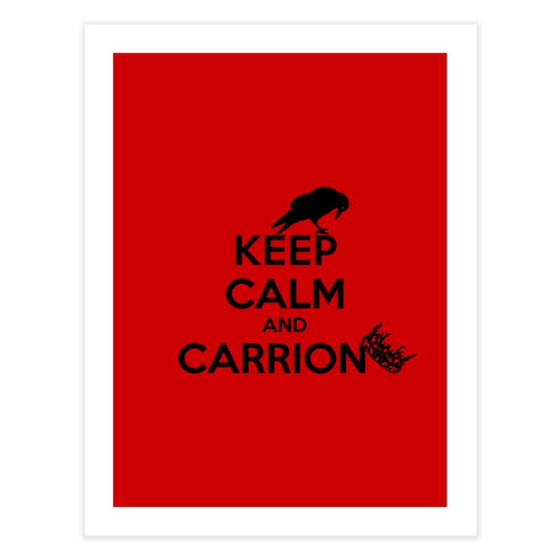 Keep calm and carrion Home Fine Art Print by creativehack's Artist Shop