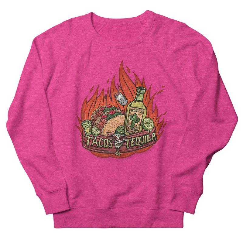 Love Tacos&Tequila Women's French Terry Sweatshirt by creativosindueno's Artist Shop