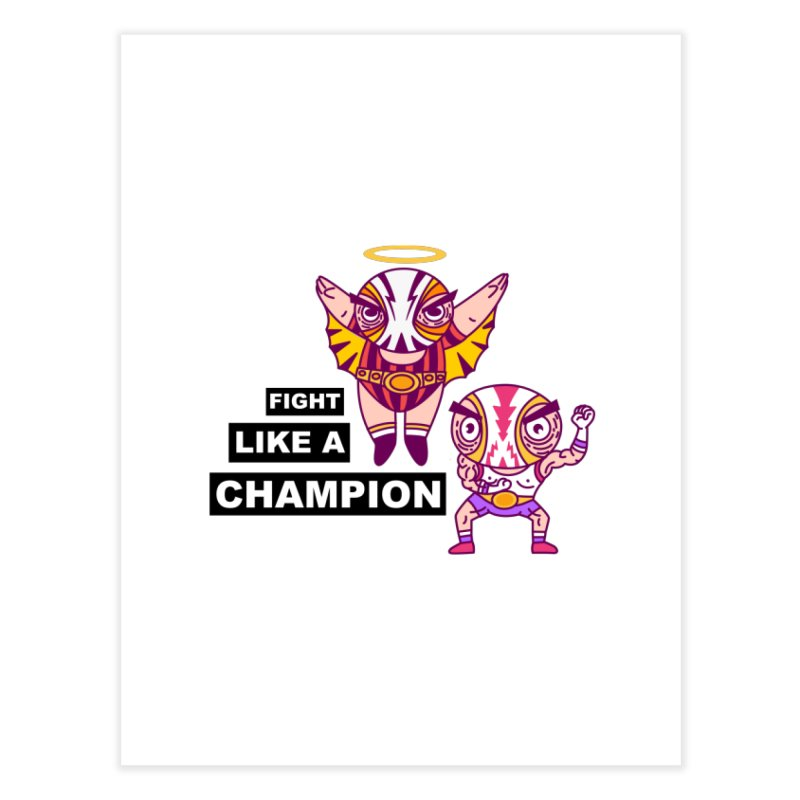 fight like a champion Home Fine Art Print by creativosindueno's Artist Shop