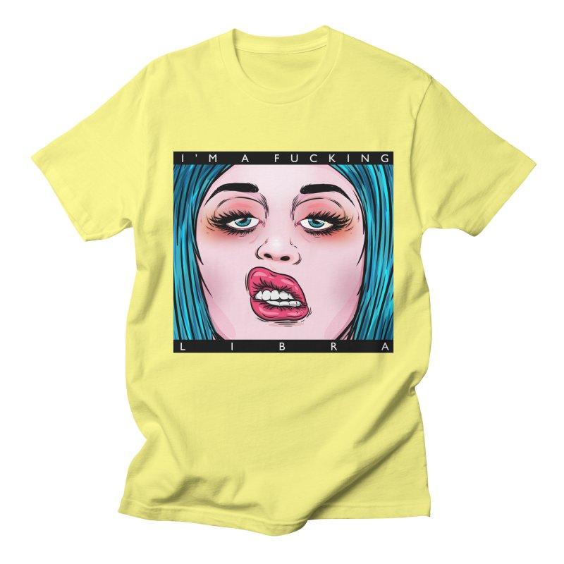 I'm a fucking libra! Women's Regular Unisex T-Shirt by creativosindueno's Artist Shop