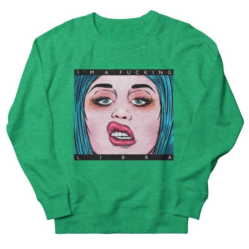 I'm a fucking libra! Women's Sweatshirt by creativosindueno's Artist Shop