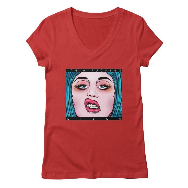 I'm a fucking libra! Women's V-Neck by creativosindueno's Artist Shop