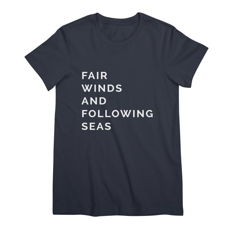 Fair Winds & Following Seas Women's Premium T-Shirt by C R E W