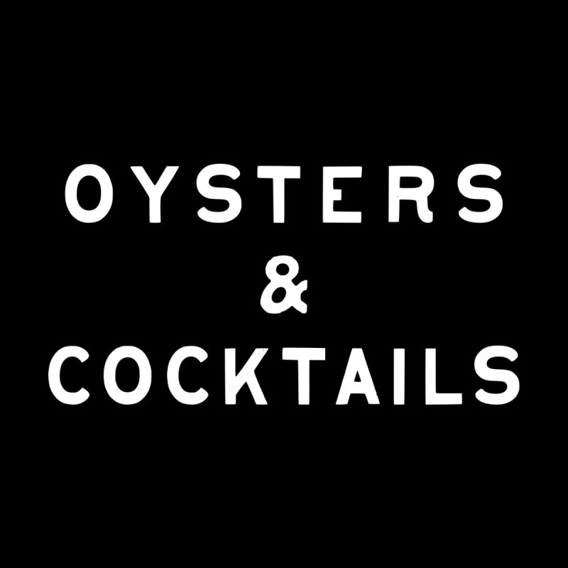 Oysters & Cocktails. by C R E W